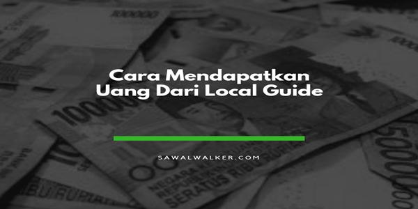 Cara Mendapatkan Uang dari Local Guides