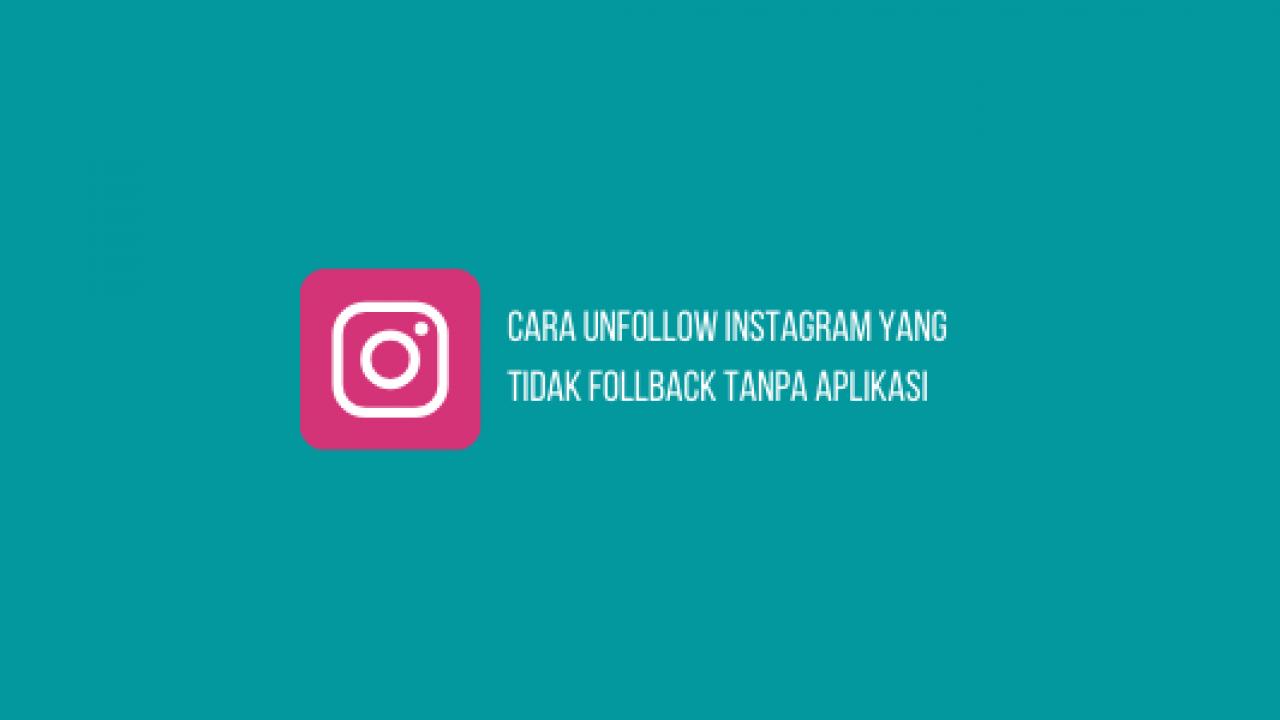 Cara Unfollow Instagram Yang Tidak Follback Tanpa Aplikasi Sawal Walker